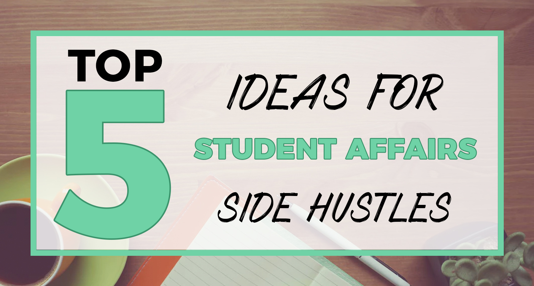 Top 5 Ideas for Student Affairs Side Hustles - Written by Brett Ellis on Medium.com