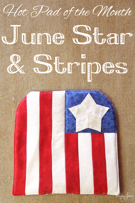 June Hot Pad of the Month - Star and Stripes from Crafty Staci