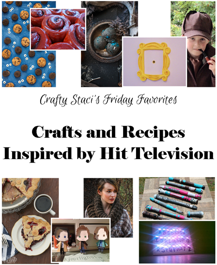Friday Favorites - Crafts and Recipes Inspired by Hit Television