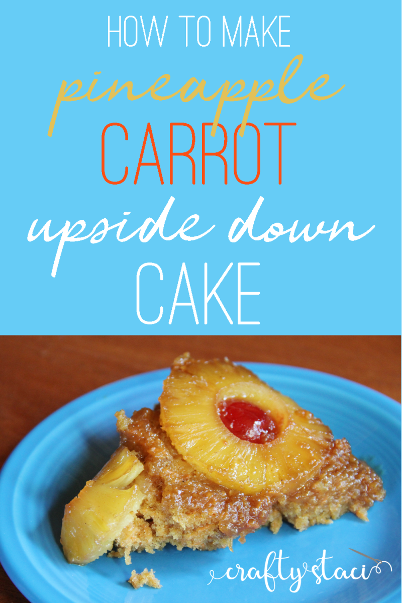 How to make pineapple carrot upside down cake from craftystaci.com #pineappleupsidedowncake #carrotcake #easterdessert