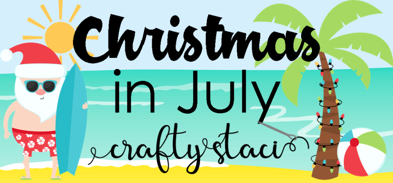 Christmas in July at Crafty Staci