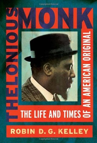 Thelonious Monk: The Life and Times of an American Original by Robin D. G. Kelley