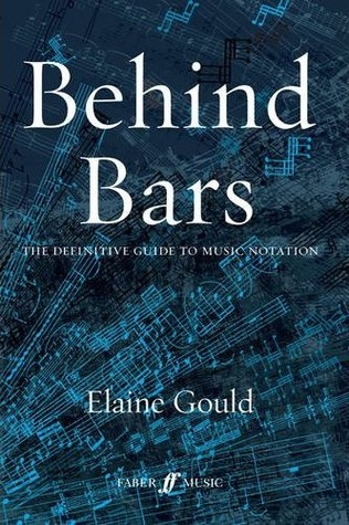 Behind Bars: The Definitive Guide to Music Notation    by Elaine Gould