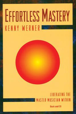 Effortless Mastery: Liberating the Master Musician Within by Kenny Werner
