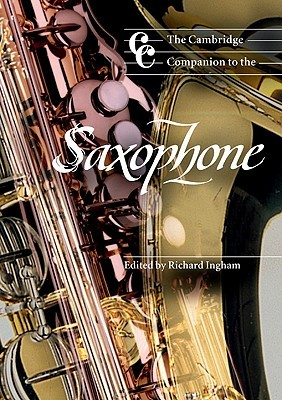 The Cambridge Companion to the Saxophone by Richard Ingham