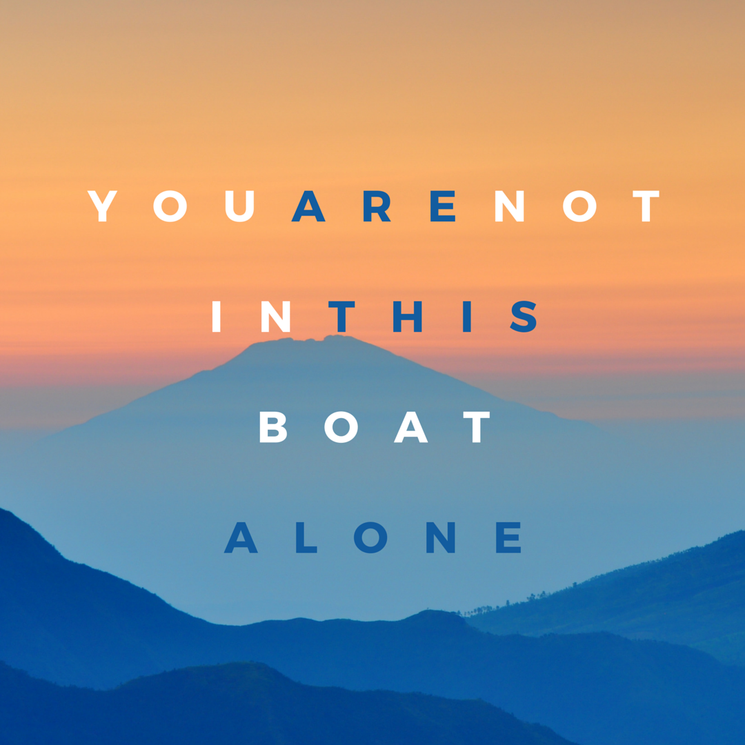 You Are Not In This Boat Alone