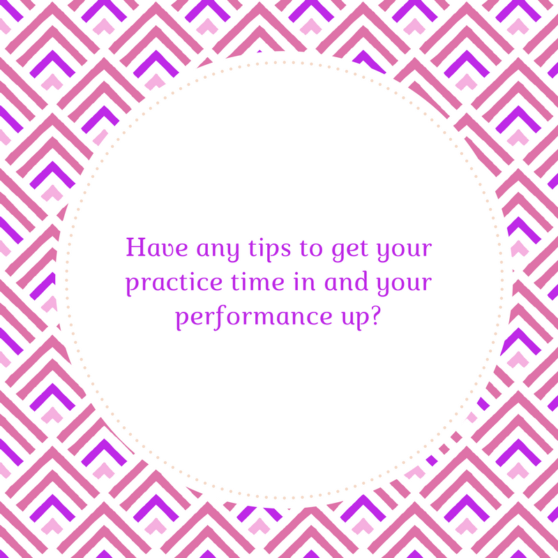 Have any tips to get your practice time in and your performance up-.png
