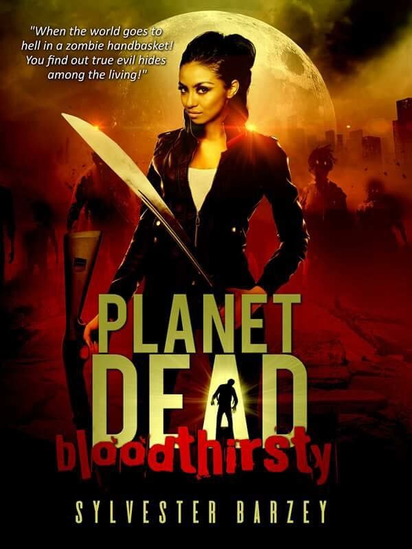 Planet Dead: Bloodthirsty by Sylvester Barzey