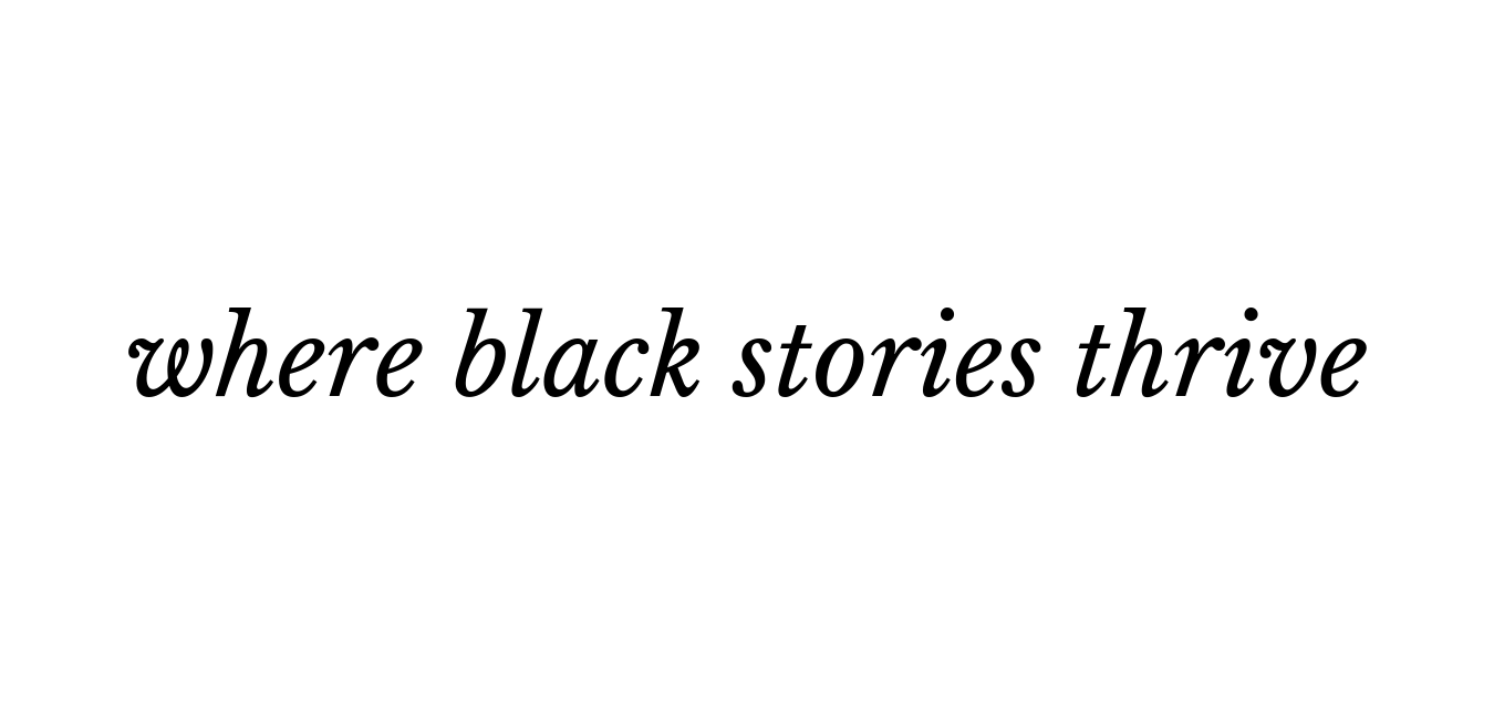 the place where black stories thrive.png