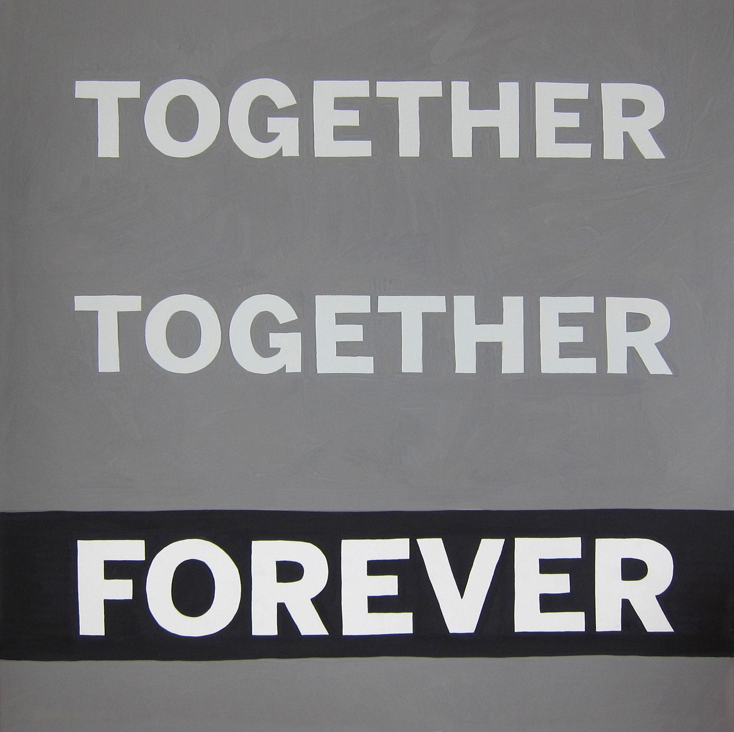 TOGETHER TOGETHER FOREVER