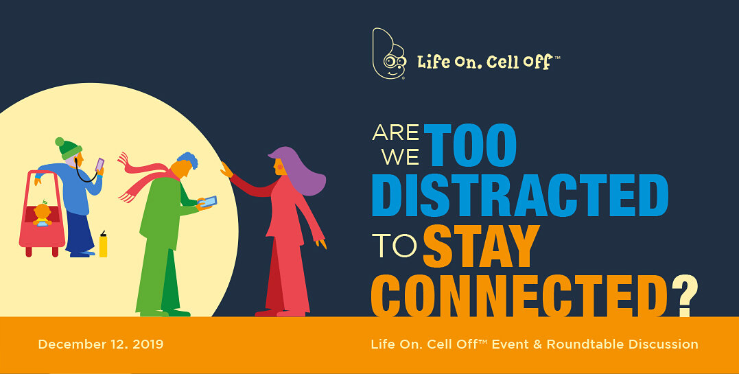 Are We Too Distracted to Stay Connected? - Life On. Cell Off™ Event & Roundtable Discussion