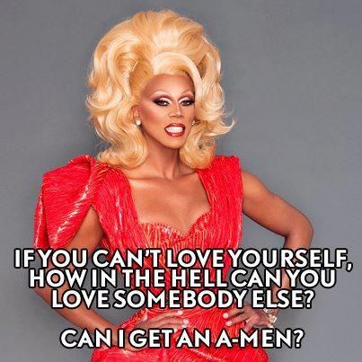 If you can't love yourself, how in the hell can you love somebody else? Can I get an A-men?.jpg