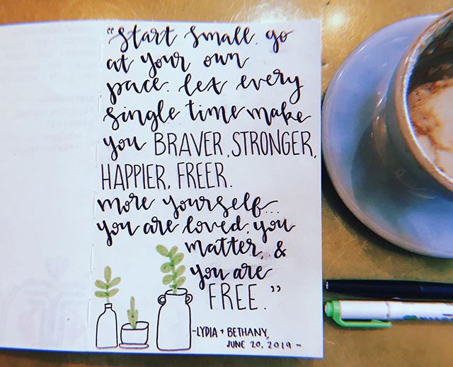 """Start small. Go at your own pace. Let every single time make you braver, stronger, happier, freer. More yourself...You are loved, you matter, and you are free."" 