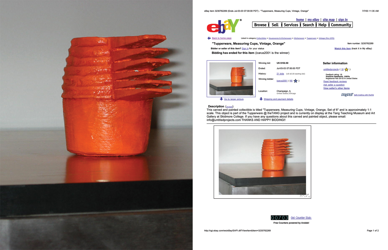 Untitled Project: eBAy / Tupperware [Tupperware, Measuring Cups, Vintage, Orange]  Oil paint on carved wood, 1:1 scale 2003   Produced specifically for the exhibition Living with Duchamp organized by Ian Berry for the Tang Teaching Museum, this project featured twelve carved and painted sets of Tupperware measuring cups, each set arranged according to specific presentation patterns of Tupperware eBay auction images. Over the course of the exhibition, the measuring cup sculptures were put up for auction on eBay in the vintage Tupperware category with starting prices and titles based on actual eBay auctions. As the sets were sold the museum staff removed the sculpture from the exhibition and shipped the objects to the highest bidder––and in the objects' place, the museum posted a printout of the eBay transaction.
