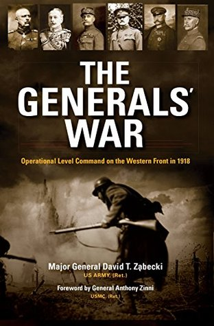 - Terrific book that examines the operational level of war along with the leaders and decisions at said level. The book reviews the performance of Foch, Petain, Pershing, Haig, Ludendorff, and Hindenburg. Ultimately, when generals succeeded, it was due to their ability to link tactical actions in space and time to form an operational campaign. These campaigns focused and never lost sight of operational objectives.Not lost in the author's account is his descriptions of the operational level of war. An understanding and ability to think at this level, which between the tactical and the strategic is often what separates professionals from amateurs.