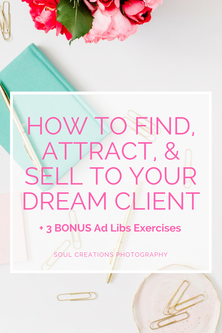 How To Find, Attract, and Sell To Your Dream Client