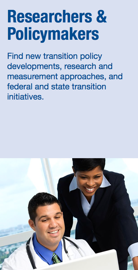 Researchers and Policymakers: Find new transition policy developments, research and measurement approaches, and federal and state transition initiatives.