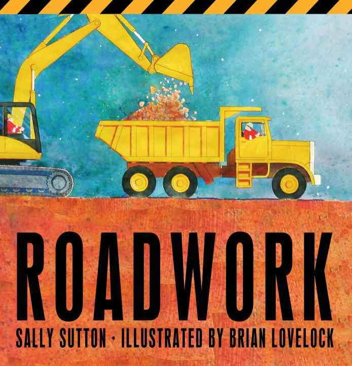Roadwork by Sally Sutton - Roadwork has incredible illustrations and a wonderful rhythm with sounds like