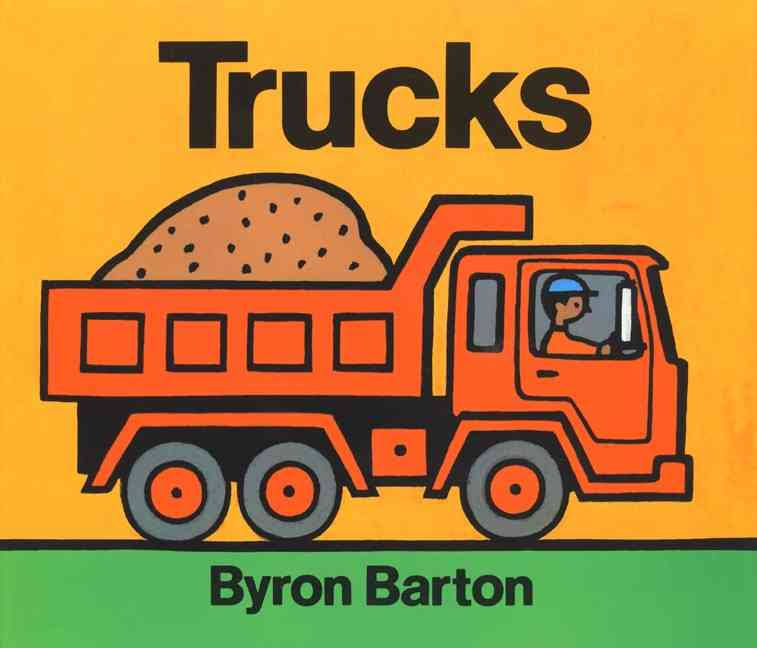 Trucks by Byron Barton - There is something so comforting about the earnest simplicity of this book.