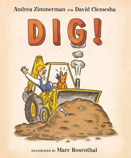Dig! by Andrea Zimmerman and David Clemesha - Mr. Rally and his dog LOVE to dig. You may even find yourself smiling by the end of this book!