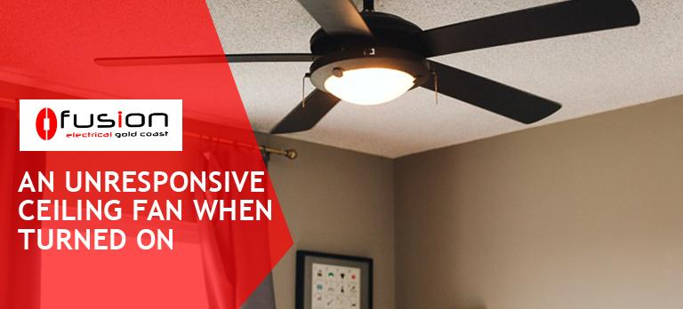 An Unresponsive Ceiling Fan When Turned On.jpg