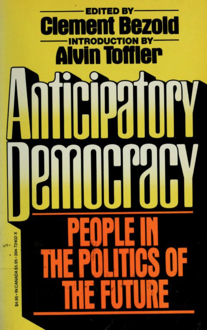 And we've been here before: 1978's Anticipatory Democracy by Clement Bezold (at  archive.org )