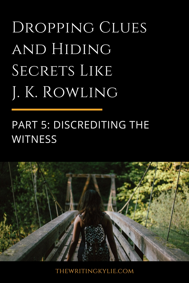 Dropping Clues and Hiding Secrets Like J. K. Rowling, Part 5: Discrediting the Witness