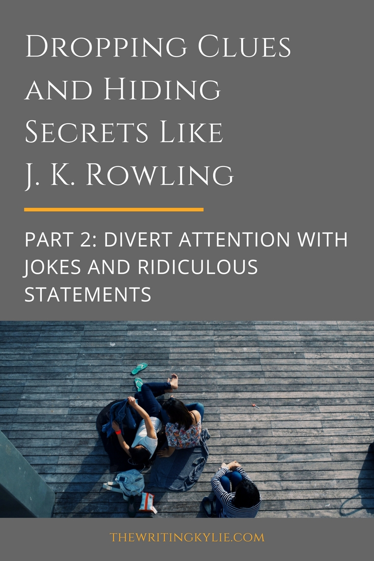 Dropping Clues and Hiding Secrets Like J. K. Rowling, Part 2: Divert Attention with Jokes and Ridiculous Statements
