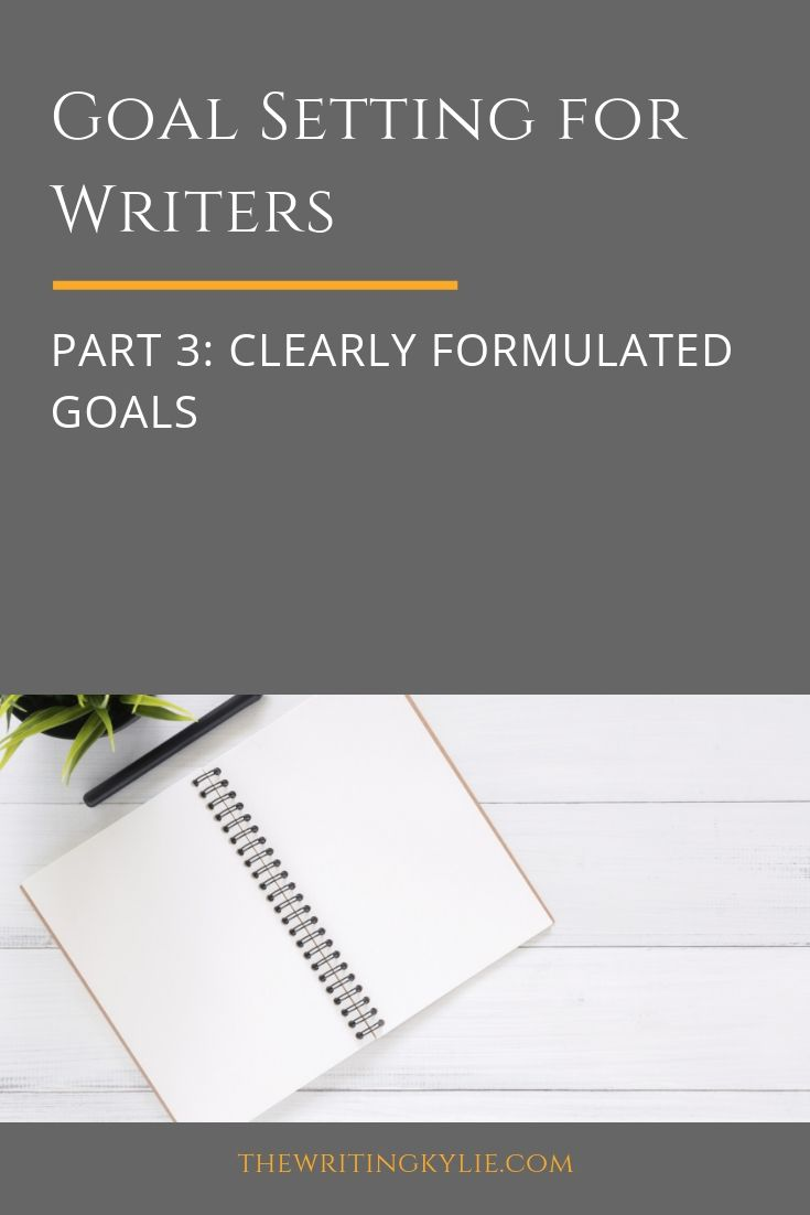 In this blog post series on goal setting for writers, I'll go through a 4-step goal setting formula that will help writers achieve their writing dreams.  In part 3, I'll continue with the third step and the heart of goal setting: clearly formulated goals.