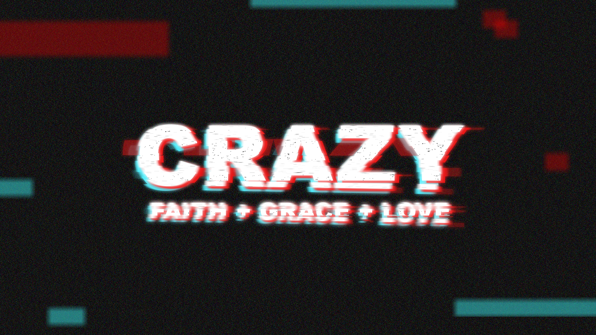 Crazy Faith Grace and Love