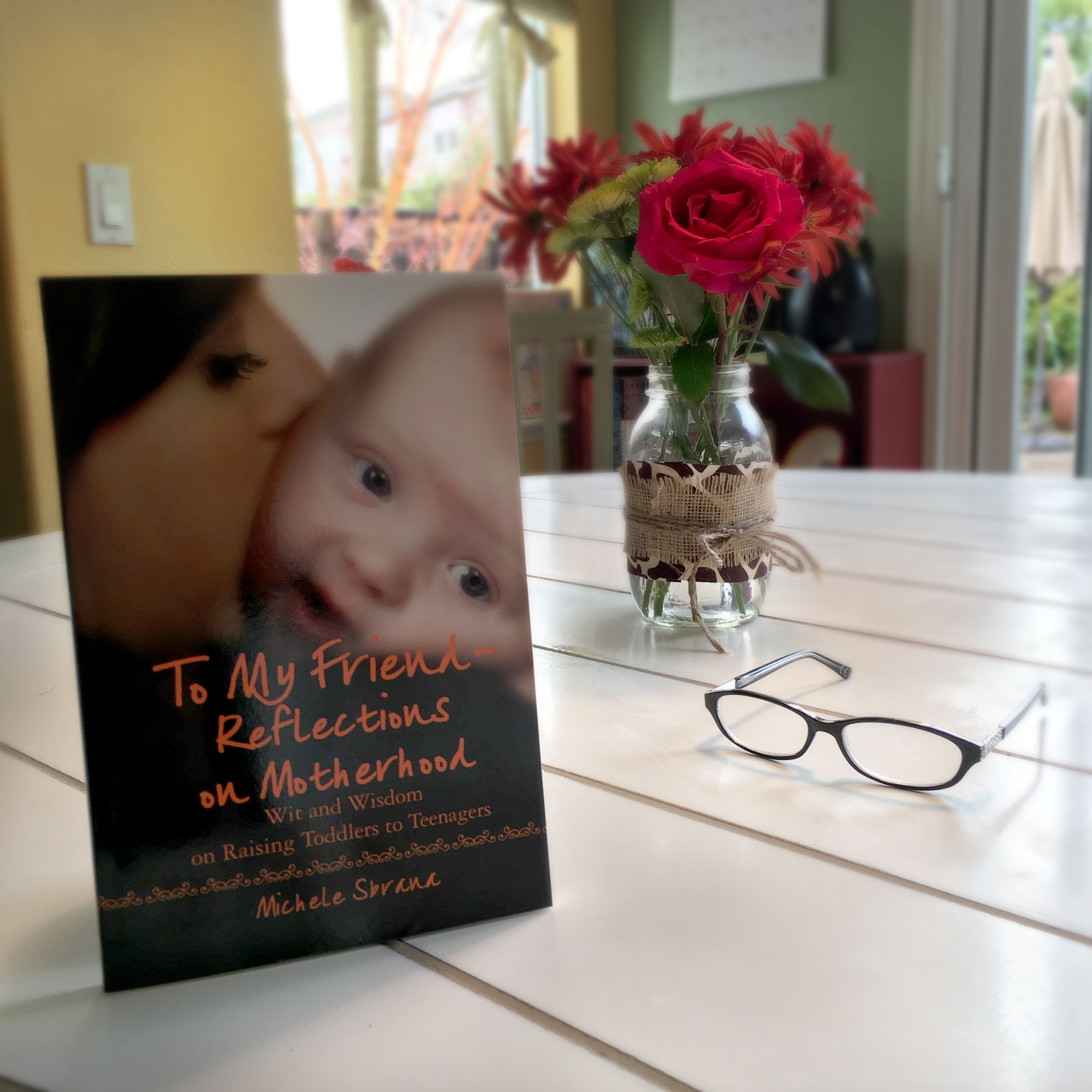 To My Friend  -  Reflections on Motherhood: Wit and Wisdom on Parenting Toddlers to Teens