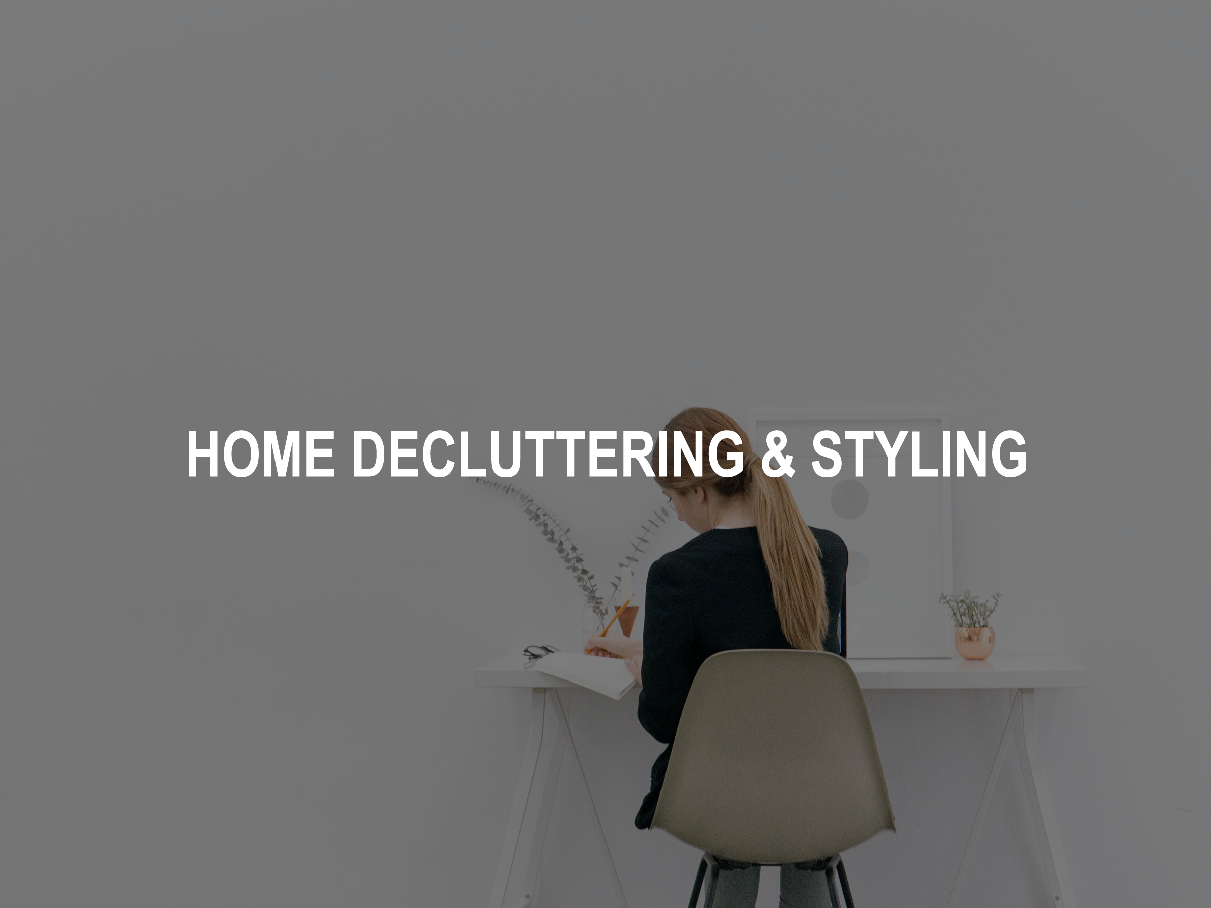 HOME DECLUTTERING & STYLING