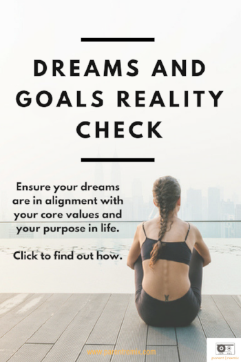 Dreams and Goals Reality Check | Questions to ask yourself if your dreams and goals are in alignment with your core values and purpose