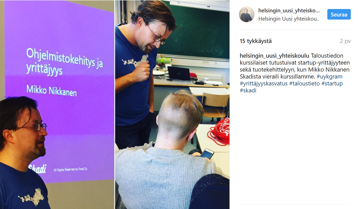 Skadi's Mikko Nikkanen talking about startups and running a group usability test at  Helsingin Uusi Yhteiskoulu . See the original tweet in  T  witter .