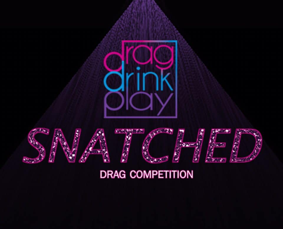 SNATCHED - A Drag Competition by DRAG DRINK PLAY