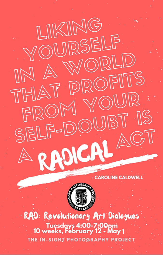 RAD: Revolutionary Art Dialogues  Tuesdays 4-7pm Instructors: Katie Kohnfelder and Sarah Smiley