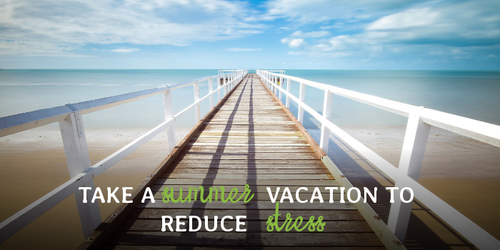 Take A Summer Vacation To Reduce Stress.png