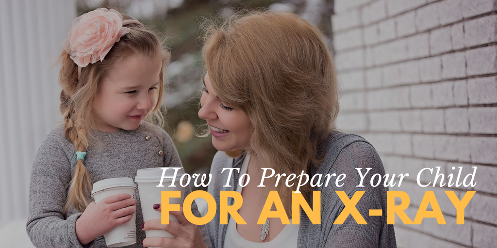 how to prepare your child for an xray