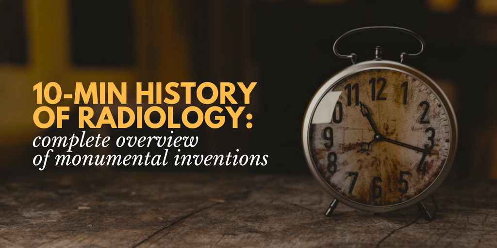 10-Minute History of Radiology: Overview of Monumental Inventions