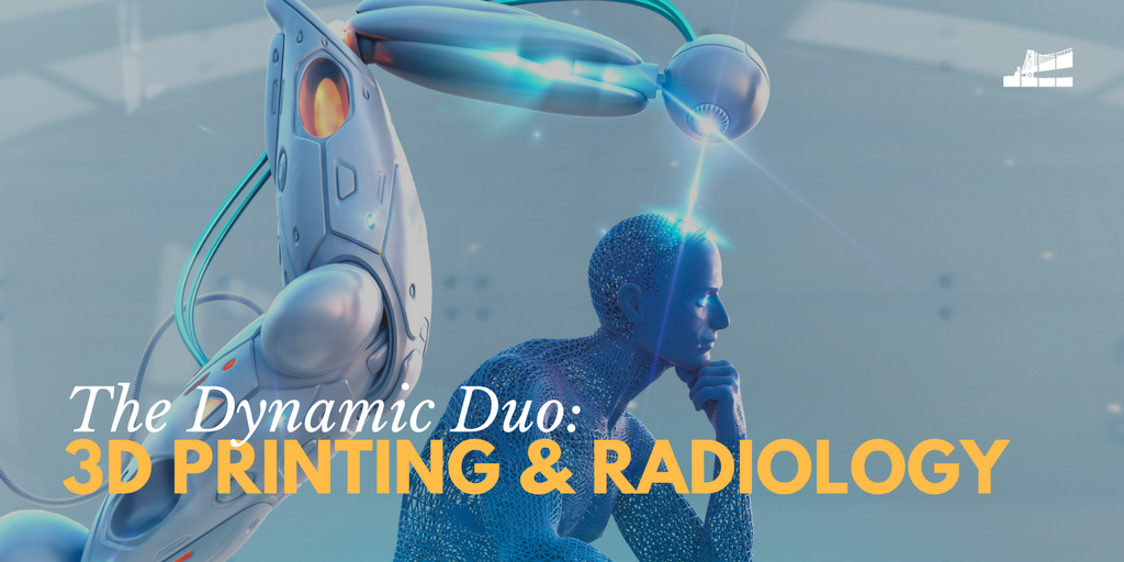 The Dynamic Duo: 3D Printing & Radiology