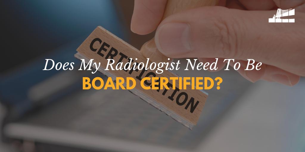 board certification, board certified radiologist, what is does board certified mean, what is board certification, BICRAD