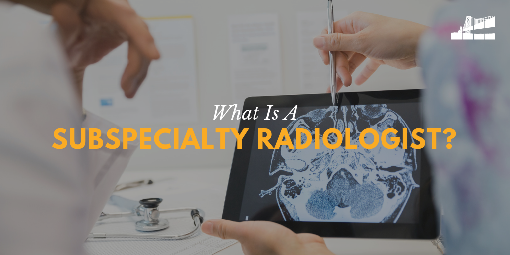 radiology, subspecialty radiology, subspecialty radiologist, what is a subspecialty radiologist, diagnostic radiology, interventional radiology, radiology subspecialties, what is a subspecialized radiologist, BICRAD, BICRAD radiology