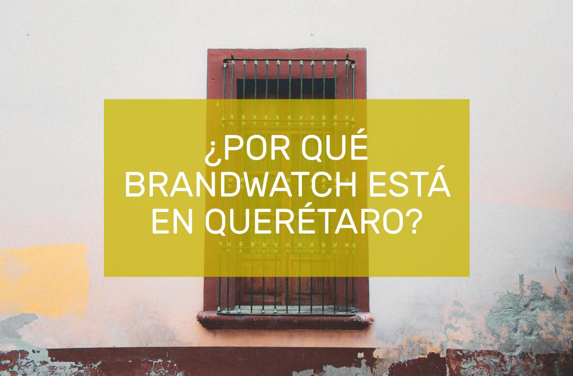 porque brandwatch esta en queretaro