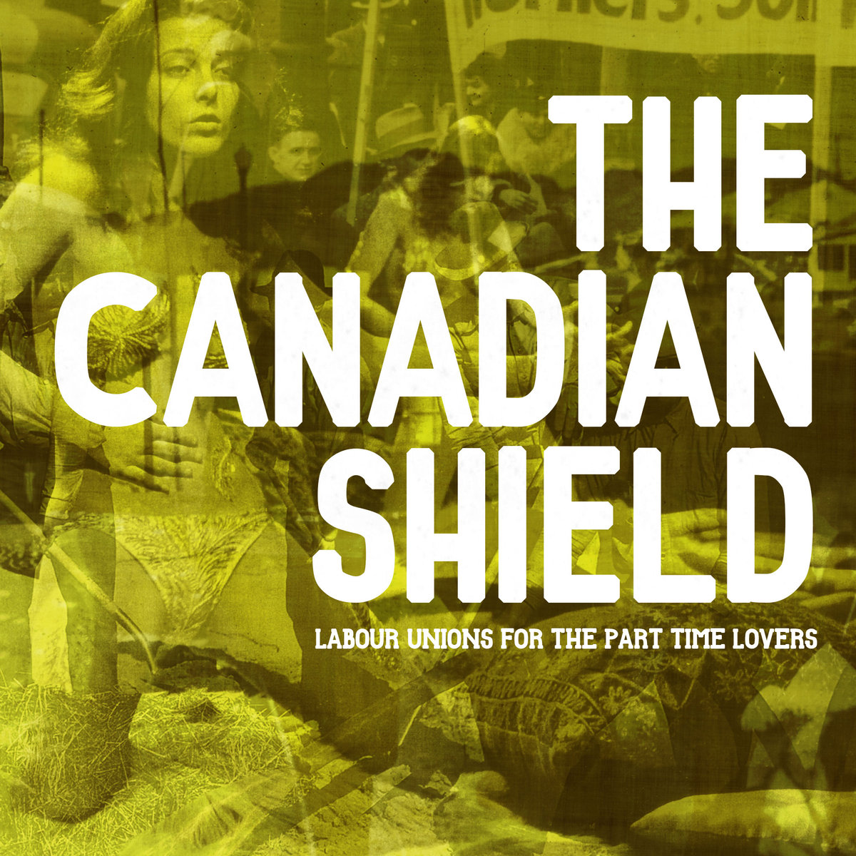 The Canadian Shield - Labour Unions For The Part Time Lovers - 2015 (Assistant Engineer)