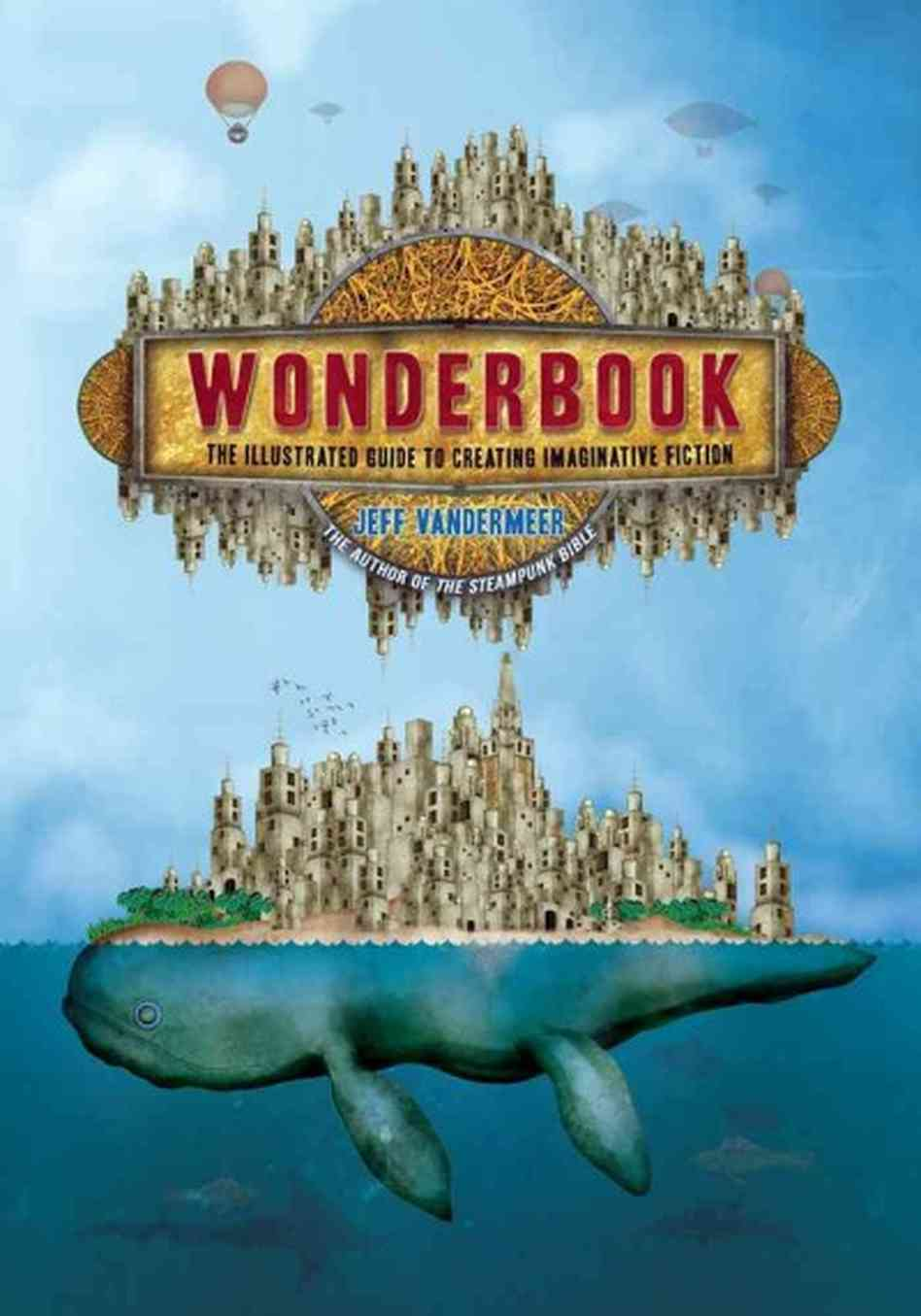 Wonderbook: The Illustrated Guide to Creating Imaginative Fiction Paperback – October 15, 2013 by Jeff VanderMeer (Author), Jeremy Zerfoss (Illustrator)