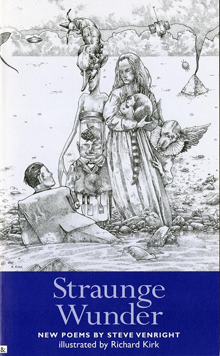 Straunge Wunder, Poems by Steve Venright, 1996, Tortoiseshell & Black. Illustrated by Richard A. Kirk.
