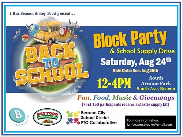"The 5th annual ""Back to School Block Party"" will be held August 24th (Rain date 8/25)  from 12-4 pm at South Avenue Park. Just in time for the bells of school, this event provides an opportunity for families to connect with resources in Beacon and the greater Hudson valley to assist with the academic success of our youth. Come out and join us for a day of ""Fun, Music, Food and giveaways"" (the first 150 participants receive a starter supply kit for the upcoming school year) Also,there are still spaces for vendors. If anyone is interested, please contact Brooke at iambeacon.brooke@gmail.com #iambeacon #backtoschoolshopping #backtoschool #hudsonvalley #dutchesscounty #beaconny"