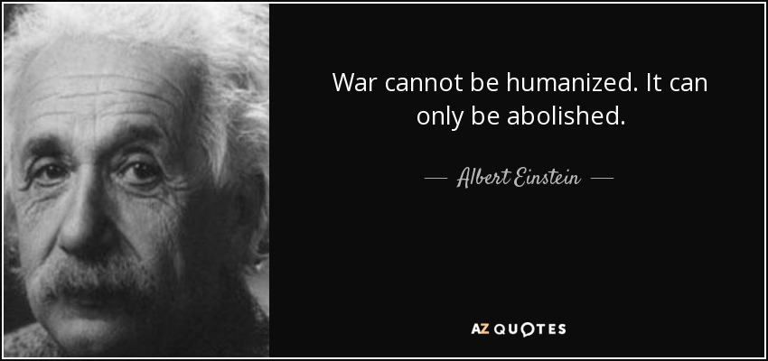 quote-war-cannot-be-humanized-it-can-only-be-abolished-albert-einstein-54-41-58.jpg