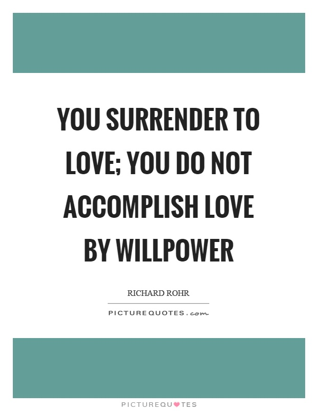 you-surrender-to-love-you-do-not-accomplish-love-by-willpower-quote-1.jpg