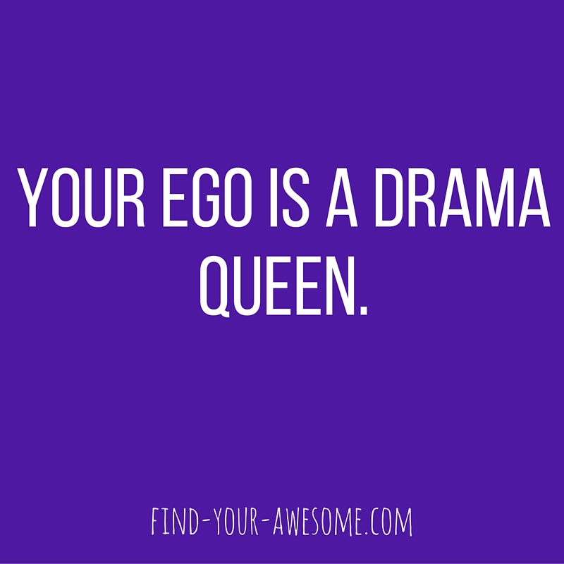 Your Ego is a Drama Queen